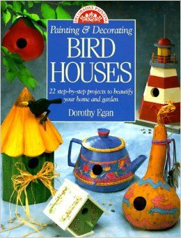 Decorative,Painting,&,Decorating,Bird,Houses,by,Dorothy,Egan,Decorative Painting, Painting and Decorating, Bird Houses,Dorothy Egan,kg krafts,books