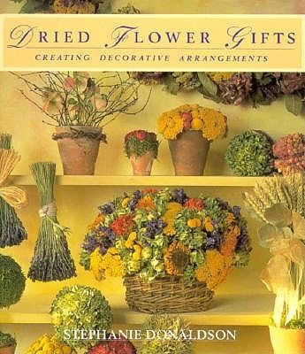 Dried Flower Gifts Creating Decorative Arrangements by Stephanie Donaldson - product images