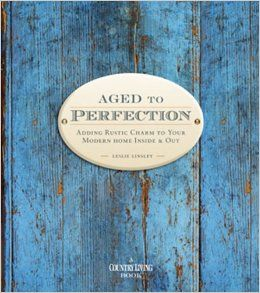 Aged,to,Perfection,by,Leslie,Linsley,Aged to Perfection by Leslie Linsley,A Country Living Book,kg krafts,home decor,home decorating,patterns,plants