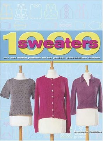 1000,Sweaters,Mix,and,Match,for,the,Perfect,Personalized,Sweater,by,Amanda,Griffiths,1000 Sweaters Mix and Match for the Perfect Personalized Sweater,amanda griffiths,kg krafts,knitting,crochet,patterns