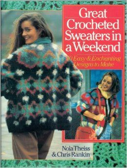 Great,Crocheted,Sweaters,in,A,Weekend,by,Nola,Theiss,and,Chris,Rankin,Great Crocheted Sweaters in A Weekend by Nola Theiss and Chris Rankin,kg krafts,knitting,crochet,patterns