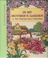 An,American,Sampler,In,My,Mother's,Garden,by,The,Vanessa-Ann,Collection,for,Meredith,Press,An American Sampler, In My Mother's Garden,The Vanessa-Ann Collection,Meredith Press,Leisure Arts, Counted Cross Stitch,kg krafts,dmc,Christmas,needlework,needle arts