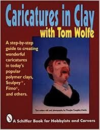 Caricatures,in,Clay,with,Tom,Wolfe, Caricatures in Clay with Tom Wolfe,dollhouse,miniatures,kg krafts,polymer clay,crafts,supplies