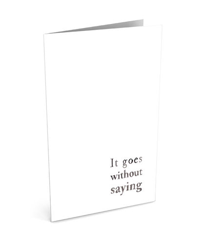 It,Goes,Without,Saying,Greeting,Card,(SINGLE),it, goes, without, saying, greeting, card, type, typography, blank, drawn