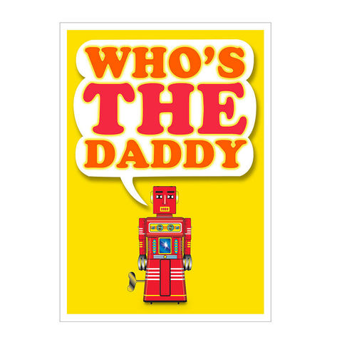 Who's,the,Daddy,colourful,card,for,Father's,Day,or,a,Birthday,Paper_Goods,Cards,Fathers_Day,Fathers_Birthday,Robot,Tin_Toy,Primary_Colours,Gift_Card
