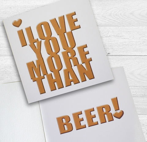 I,love,you,more,than,beer!,(or,your,own,personalisation),card,Paper_Goods,Cards,I_Love_You,Gift_Card,Valentine,Birthday,Anniversary,Humorous,Typographic,Modern,Graphic,Chocolate,Love,Heart