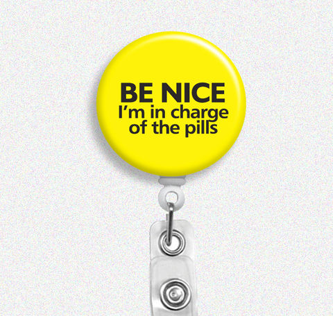 Be,Nice,I'm,in,Charge,of,the,Pills,Nurse,Humor,Badge,Holder,(Belt,Clip,or,Swivel,Spring,Clip),Reel,nurse humor, badge reel, badge holder, nurse badge holder, nurse badge reel, id holder, nurse lanyard, nurses rock