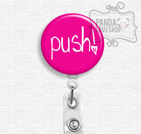 Push,Labor,and,Delivery,Nurse,badge,holder,,OGBYN,gift,,midwife,badge reel, badge holder, nurse badge holder, nurse badge reel, id holder, nurse lanyard, labor and delivery, L&D nurse, obgyn, midwife, doula