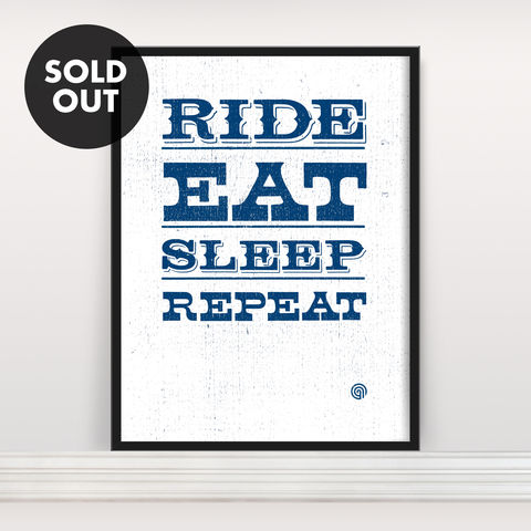 Ride,Eat,Sleep,Repeat,-,Screen,Print,Edition,2,Screen Print, Typographic Poster, Ride Eat Sleep Repeat