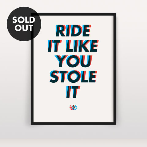 Ride,It,Like,You,Stole,-,Screen,Print,Edition,2,Screen Print, Typographic Poster, Ride It LIke You Stole It