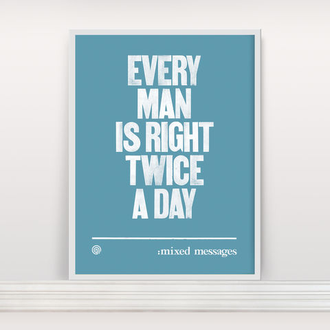 Every,Man,Is,Right,Twice,A,Day,-,Screen,Print,Screen Print, Typographic Poster, Proverb
