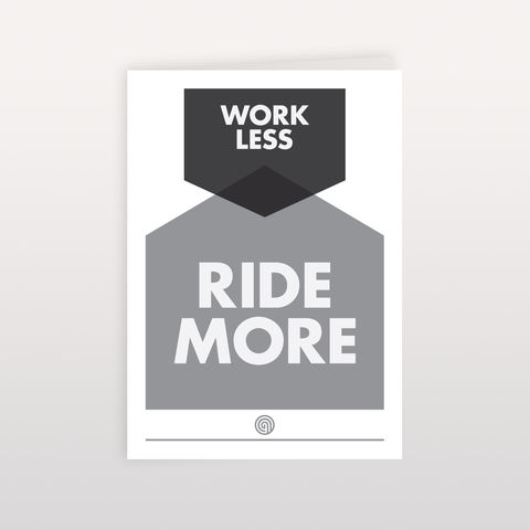 Work,Less,-,Ride,More,120x170mm,Greeting,Card,Work Less - Ride More, Greeting Card, Anthony Oram