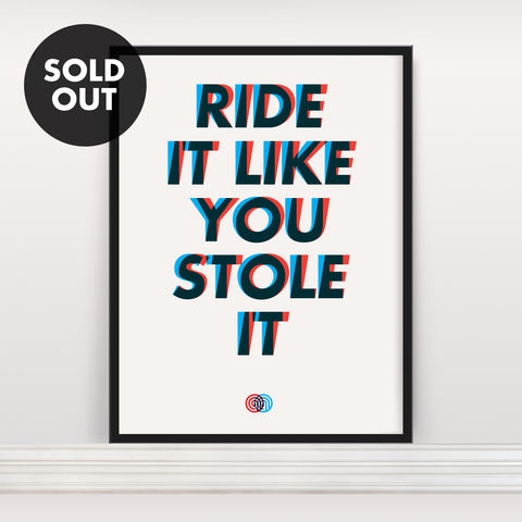 Ride,It,Like,You,Stole,-,Screen,Print,Screen Print, Typographic Poster, Ride It LIke You Stole It