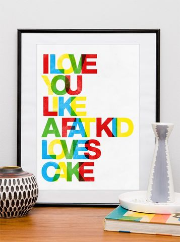 Typography,poster,print,typography,ar,quote,letterpress,style,-,I,love,you,like,a,fat,kid,loves,cake,A3,Art,Print,modern,typography_print,typography_poster,positive,quote_print,nursery_art,valentine,paper