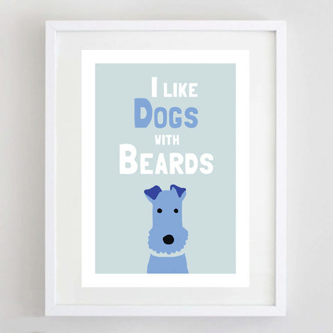 I,Like,Dogs,with,Beards,Print,I Like Dogs with Beards, Fox Terrier Print, Beard Print