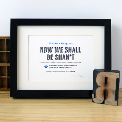 Victorian,Slang,No.1:,Now,We,Shall,Be,Shan't,-,A5,Letterpress,Typographic,Print,(Sold,UNFRAMED),Art, Printmaking, Letterpress, print, typography, type, letterpress, Victorian, English, slang, fun, nonsense, black, blue, white, traditional