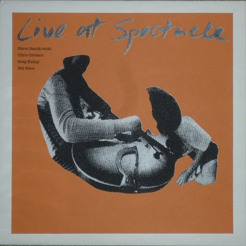 Steve,Baczkowski,,Chris,Corsano,,Greg,Kelley,,Bill,Nace,‎–,Live,At,Spectacle,LP,Steve Baczkowski, Chris Corsano, Greg Kelley, Bill Nace, Live At Spectacle, LP, vinyl