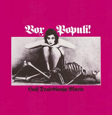 Vox,Populi!,–,Half,Dead,Ganja,Music,LP,Vox Populi!, Half Dead Ganja Music, Pacific City Sound Visions