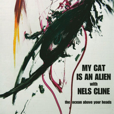 My,Cat,Is,An,Alien,With,Nels,Cline,‎–,Ocean,Above,Your,Heads,LP,My Cat Is An Alien With Nels Cline, Ocean Above Your Heads, Starlight Furniture Company, LP, vinyl