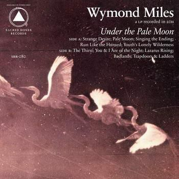 Wymond,Miles,-,Under,The,Pale,Moon,LP,Wymond Miles, Under The Pale Moon, Sacred Bones, LP, vinyl, vinilo