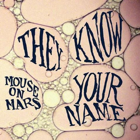 Mouse,On,Mars,,They,Know,Your,Name,7,Mouse On Mars, They Know Your Name, Vinyl, Monkeytown Records