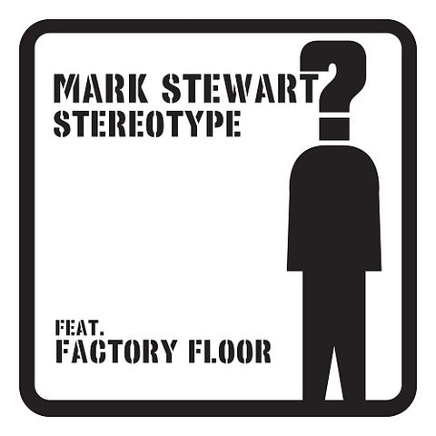 Mark,Stewart,/,Factory,Floor,Hype,Williams,‎–,Stereotype,2x12,Mark Stewart, Factory Floor, Hype Williams, Stereotype, Future Noise, LP