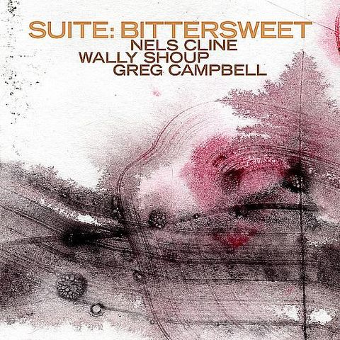 Nels,Cline,/,Wally,Shoup,Greg,Campbell,,Suite:,Bittersweet,LP,Nels Cline / Wally Shoup / Greg Campbell, Suite: Bittersweet, Strange Attractors, LP, vinyl