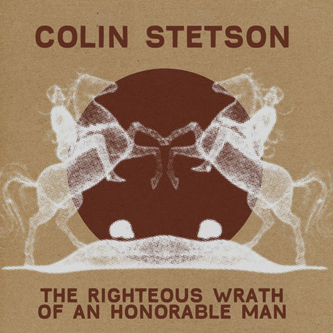 Colin,Stetson,,The,Righteous,Wrath,Of,An,Honorable,Man,7,Colin Stetson, The Righteous Wrath Of An Honorable Man, Constellation, 7