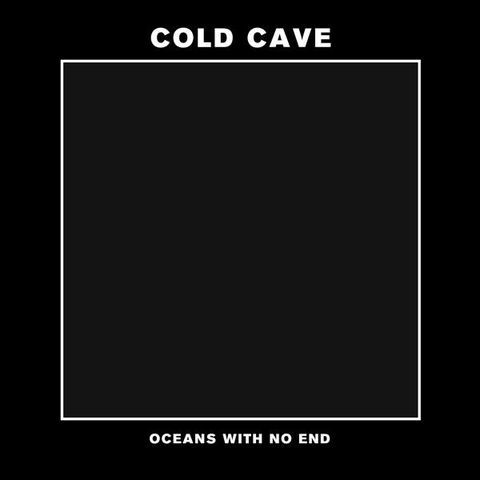 Cold,Cave,,Oceans,With,No,End,7,Cold Cave, Oceans With No End, 7, Deathwish Inc., vinyl