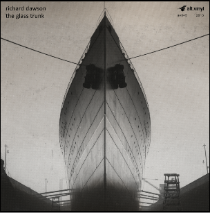 Richard,Dawson,‎–,The,Glass,Trunk,LP+10,Richard Dawson, The Glass Trunk, Altvinyl, LP, vinyl