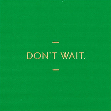 Don't,Wait,Journal,compendium, motto journal