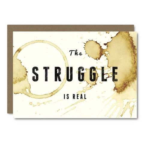 The,Struggle,Is,Real,Blank,Card,little city love, the struggle is real, coffee, drink, drinks, tea, quote, quotes, inspirational, handmade, greeting, card