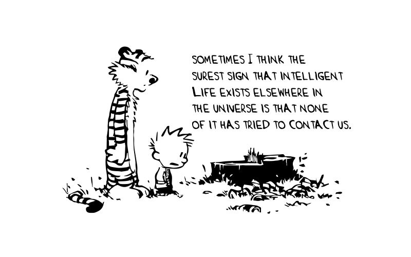 CALVIN and HOBBES | Sometimes I Think The Surest Sign That Intelligent Life Exists Elsewhere IN THE UNIVERSE IS THAT NONE OF IT HAS TRIED TO CONTACT US - product images  of