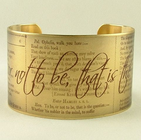 Hamlet,To,Be,Or,Not,Cuff,Jewelry,Bracelet,literature,tragedy,denmark,quote,shakespeare,hamlet,theatrical_play,literature_jewelry,elizabethan,literary_bracelet,to_be_or_not_to_be,david_tennant,geekery,brass,art,decoupage,handmade,metal,cuff,shakespeare_play,page,script,words