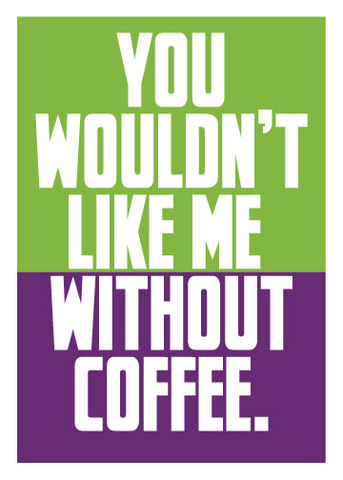 You,Wouldn't,Like,Me,Without,Coffee,Geeky,Greeting,Card,geeky greeting,cute,coffee,hulk,you wouldn't like me