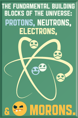 Universal,Morons,2x3,Magnet,politics, universe, science, atoms, protons, electrons, neutrons, morons, orange