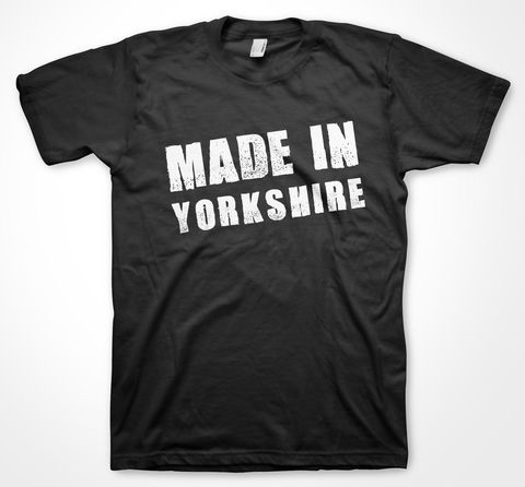 MADE,IN,YORKSHIRE,tshirt, tee, yorkshiretee, sheffield, accent, sayings, yorkshire, dtg, printing, made in yorkshire