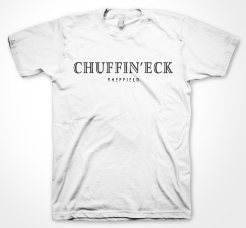 CHUFFIN,ECK!,tshirt, tee, yorkshiretee, sheffield, accent, sayings, yorkshire, dtg, printing, FUNNY, JOKE, LMAO, chuffin eck, balmain, ballin, paris