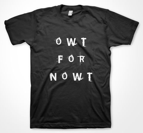 OWT,FOR,NOWT,tshirt, tee, yorkshiretee, sheffield, accent, sayings, yorkshire, dtg, printing,NORTHERNER, OWT, NOWT, JOKE, LMAO