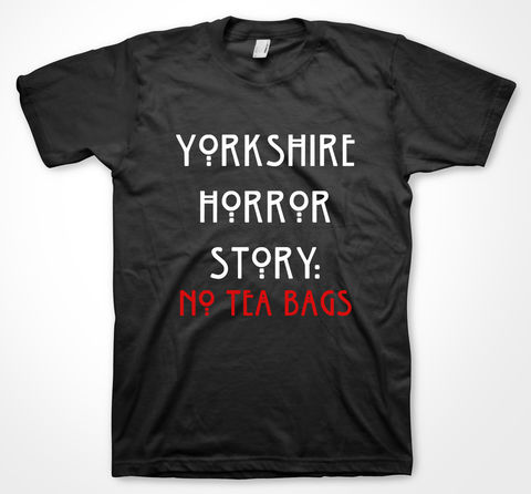 Yorkshire,Horror,Story,tshirt, tee, yorkshiretee, sheffield, accent, sayings, yorkshire, dtg, printing, american horror story