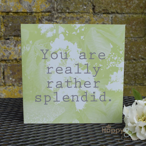Green,'you,are,really,rather,splendid',greetings,card,by,Kate,Tompsett,green, white, lime, chestnut, photograph, recoloured, you are splendid, designer, card, birthday card, blank card, Britain,