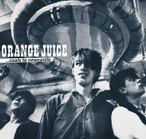 Orange,Juice:,Coals,To,Newcastle,Box,Set,Coals To Newcastle, Orange Juice, Edwyn Collins