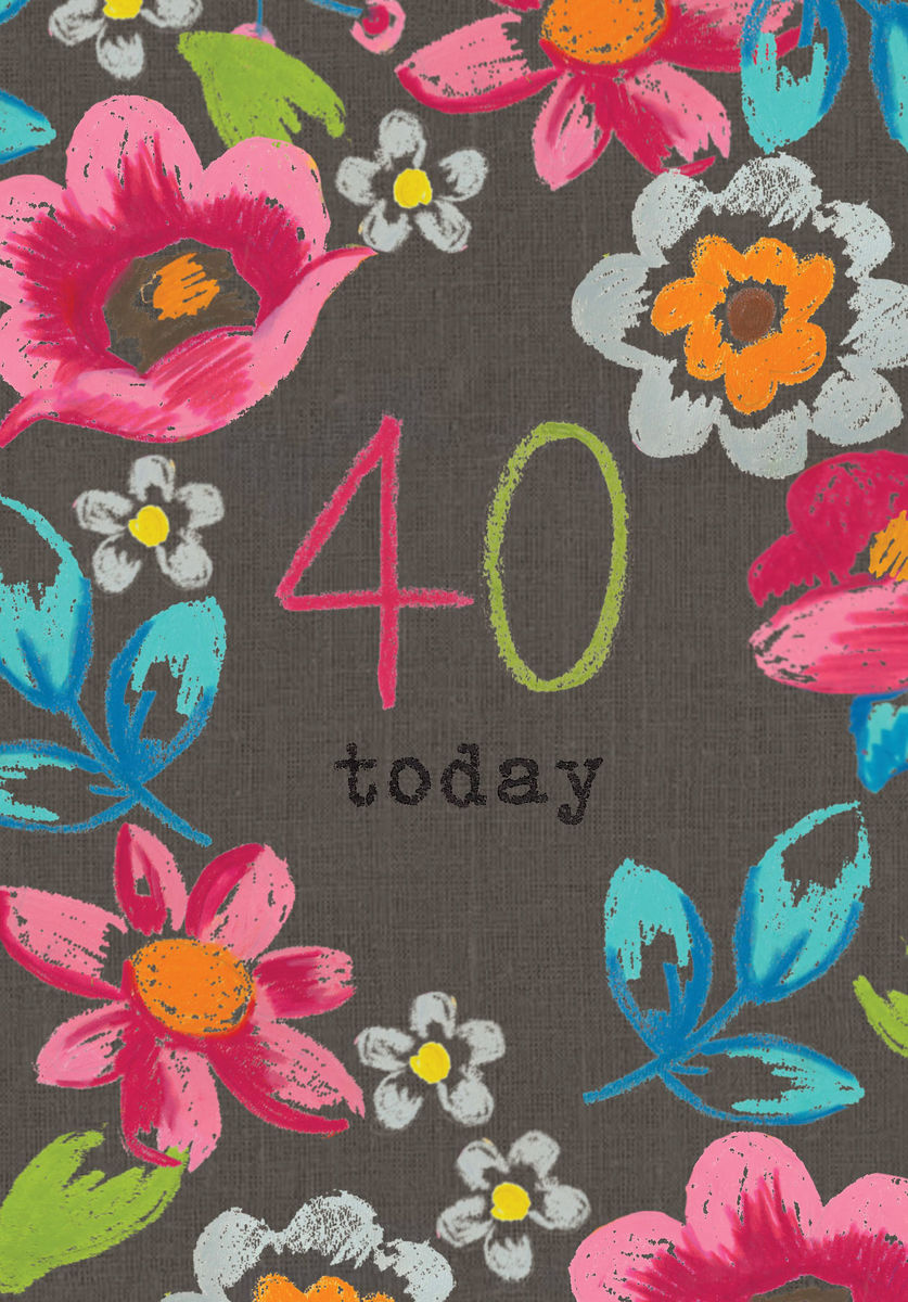 Floral 40 Today Birthday Card