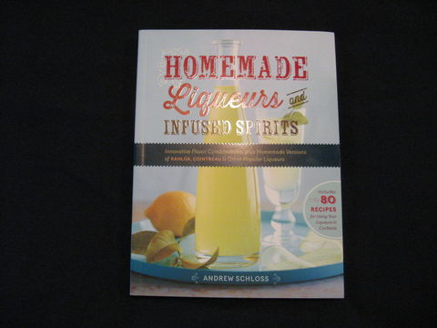 Homemade,Liqueurs,and,Infuse,Spirits,written,by,Andrew,Schloss,book, liqueurs, spirits, hamemade liqueurs, cordials, dtrink, brew, Andrew Schloss, BrushCreekWoolWorks, Brush Creek Wool Works