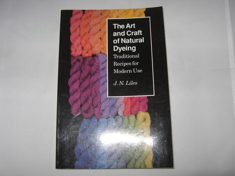 The,Art,and,Craft,of,Natural,Dyeing,by,J.N.,Liles,dyeing, natural dyeing, natural dyes, plant dyes, fiber dyeing, J.N. Liles, BrushCreekWoolWorks, Brush Creek Wool Works