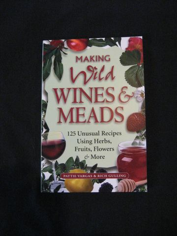 Making,Wild,Wines,and,Meads,written,by,Pattie,Vargas,Rich,Gulling,book, wine, wine making, wild wines, meads, metheglins, melomels, recipies, breing, vinting, Gull, BrushCreekWoolWorks, Brush Creek Wool Works