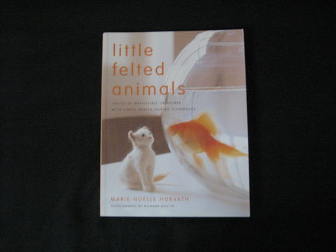 Little,Felted,Animals,written,by,Marie-Noelle,Horvath,book, felting, felting book, needle felting book, felting animals, Marie-Noelle Horvath, soft suclpture, felted animals needle fleting patterns, felting patterns, BrushCreekWoolWorks, Brush Creek Wool Works