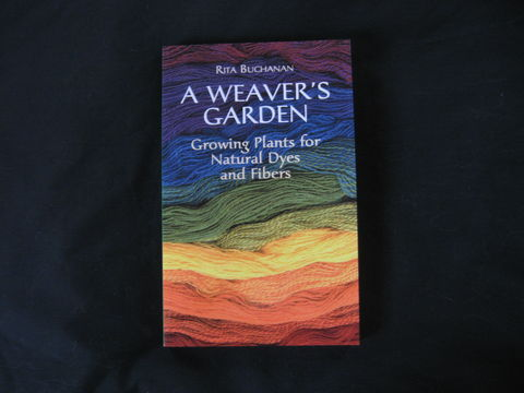 A,Weavers,Garden,by,Rita,Buchanan,book,natural dyes,natural dye book, fiber dyeing, gardening book, dye history, Rita Buchanan, natural dye fibers, growing natural dyes, natural dye plants, BrushCreekWoolWorks, Brush Creek Wool Works