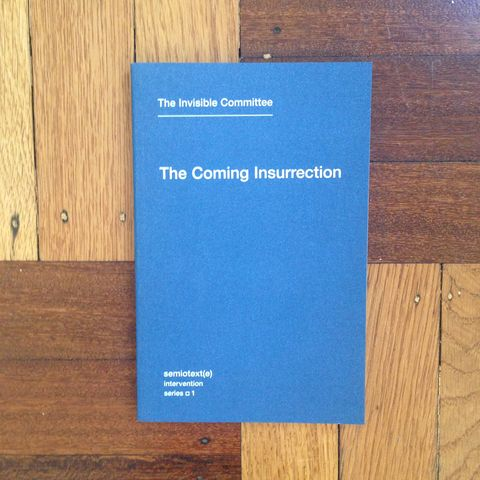 The,Coming,Insurrection,coming insurrection, invisible committee, mit press, semiotexte