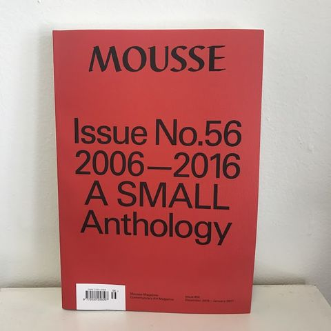 Mousse,Issue,No.,56:,2006-2016,A,Small,Anthology,mousse, issue 56, small anthology